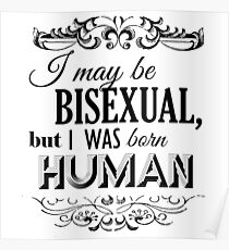 I may be Bisexual but I was born Human Poster