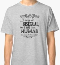 I may be Bisexual but I was born Human Classic T-Shirt