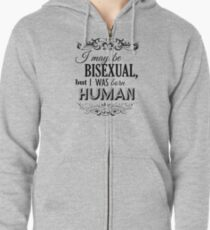 I may be Bisexual but I was born Human Zipped Hoodie