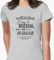 I may be Bisexual but I was born Human Fitted T-Shirt