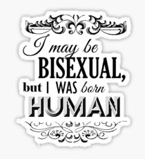 I may be Bisexual but I was born Human Sticker