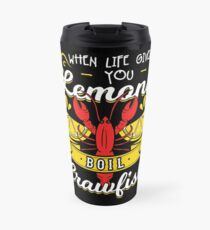 When Life Gives You Lemons Boil Crawfish Travel Mug