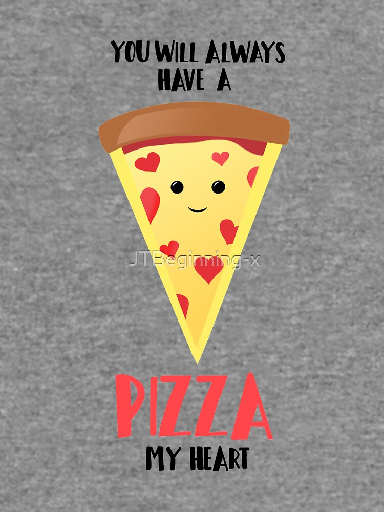 Pizza - You will always have a PIZZA my heart by JTBeginning-x