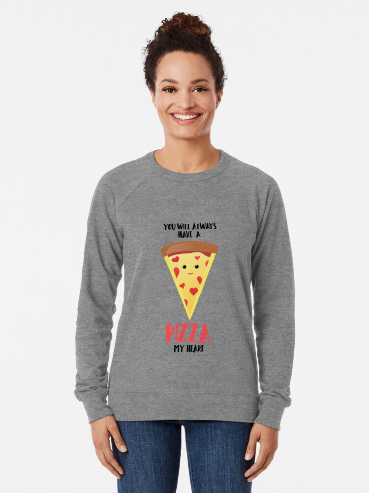 Alternate view of Pizza - You will always have a PIZZA my heart Lightweight Sweatshirt