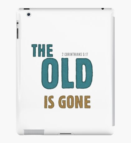 The old is gone - 2 Corinthians 5:17 iPad Case/Skin