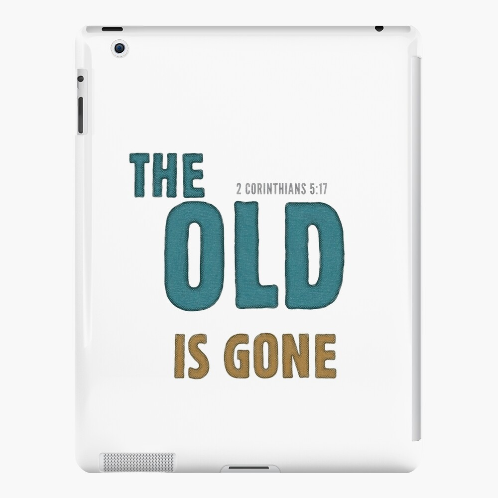 The old is gone - 2 Corinthians 5:17 iPad Case & Skin