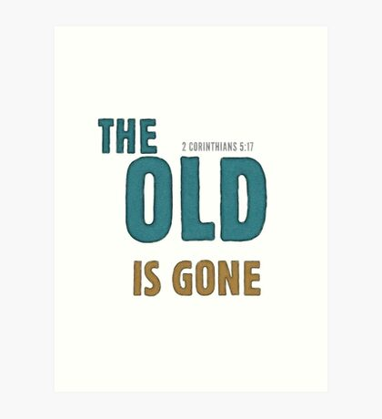 The old is gone - 2 Corinthians 5:17 Art Print