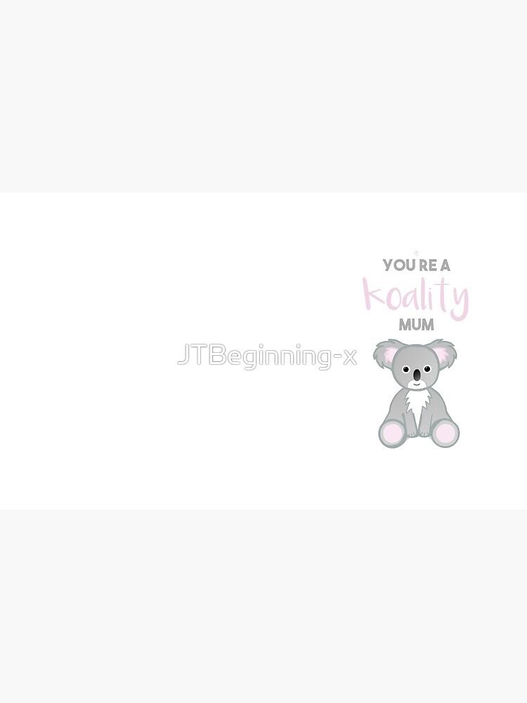 You're a Koality Mum by JTBeginning-x