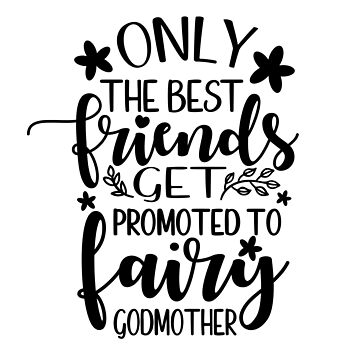 Only the best friends get promoted to fairy godmother, godmother quote, godmother saying, cool quote by byzmo