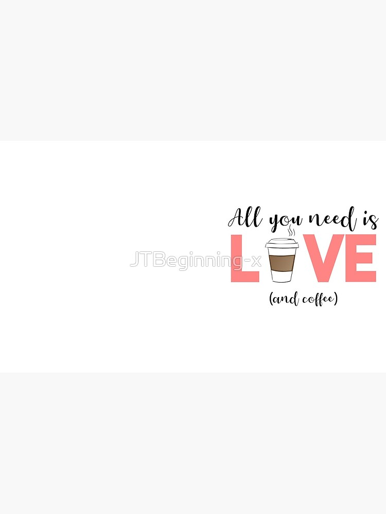 COFFEE - All you need is love and coffee by JTBeginning-x