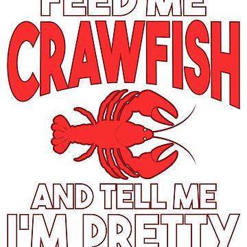 Feed Me Crawfish Cute Cajun Southern Food Gift  by TrendJunky