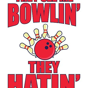 They See Me Bowlin' They Hatin' by TrendJunky