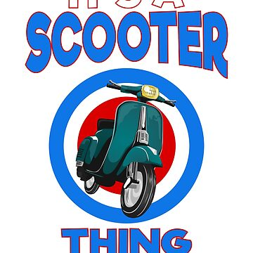 It's A Scooter Thing You Wouldn't Understand by TrendJunky