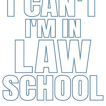 I Can't I'm In Law School by TrendJunky