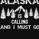 Alaska Is Calling And I Must Go by dealzillas