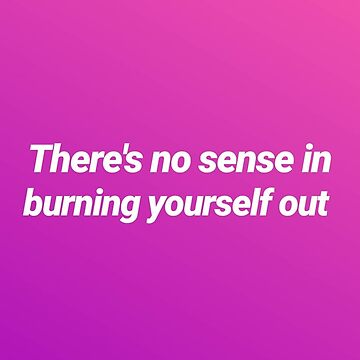there's no sense in burning yourself out by fill14sketchboo