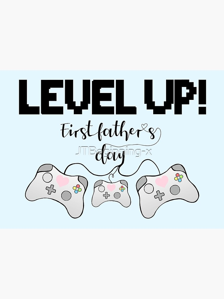 Gaming - Gamer - Fathers Day - LEVEL UP! First Father's Day! by JTBeginning-x