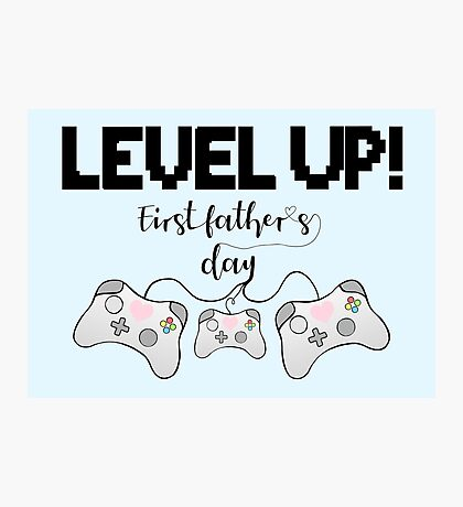 Gaming - Gamer - Fathers Day - LEVEL UP! First Father's Day! Photographic Print