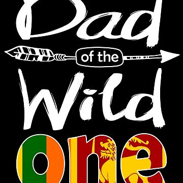 Sri Lankan Dad of the Wild One Birthday Sri Lanka Flag Sri Lanka Pride Colombo roots country heritage or born in America you'll love it national citizen by bulletfast