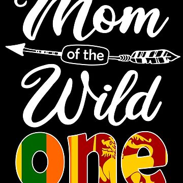 Sri Lankan Mom of the Wild One Birthday Sri Lanka Flag Sri Lanka Pride Colombo roots country heritage or born in America you'll love it national citizen by bulletfast