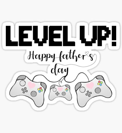 Gaming - Gamer - Fathers Day - LEVEL UP! Happy Father's Day! Sticker