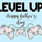 Gaming - Gamer - Fathers Day - LEVEL UP! Happy Father's Day! by JustTheBeginning-x (Tori)