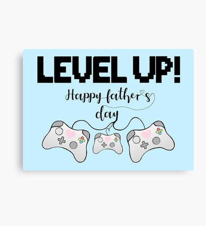 Gaming - Gamer - Fathers Day - LEVEL UP! Happy Father's Day! Canvas Print