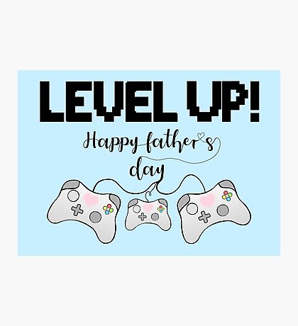 Gaming - Gamer - Fathers Day - LEVEL UP! Happy Father's Day! Photographic Print