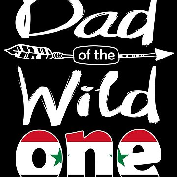 Syrian Dad of the Wild One Birthday Syria Flag Syria Pride Damascus roots country heritage or born in America you'll love it national citizen by bulletfast