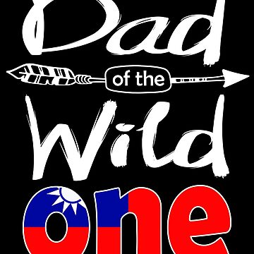 Taiwanese Dad of the Wild One Birthday Taiwan Flag Taiwan Pride Taipei roots country heritage or born in America you'll love it national citizen by bulletfast