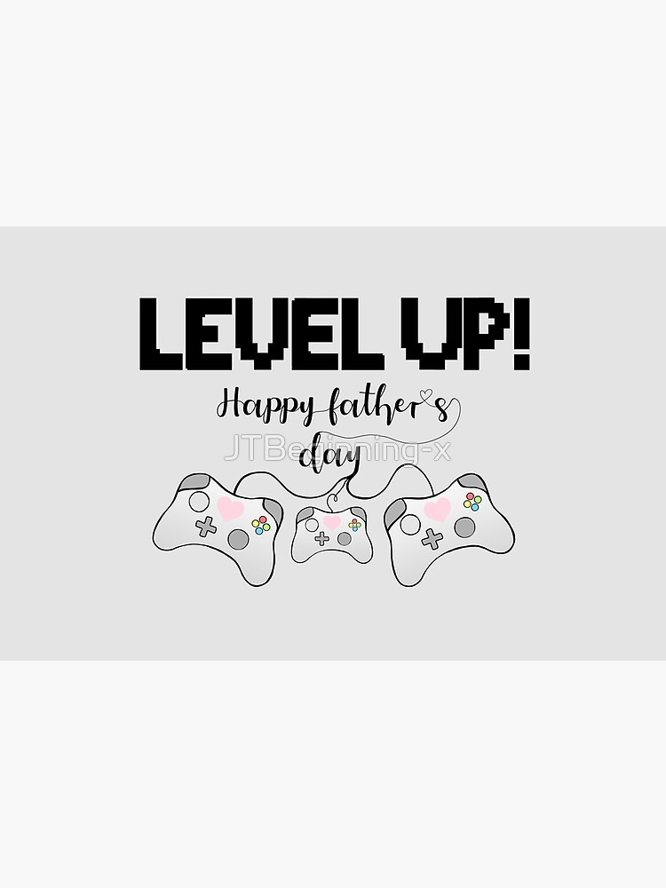 Gamer Fathers Day T Shirt! - LEVEL UP! Happy Father's Day! by JTBeginning-x