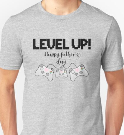 Gamer Fathers Day T Shirt! - LEVEL UP! Happy Father's Day! T-Shirt