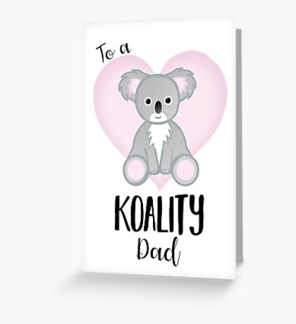 Koala Fathers Day - Dad - Daddy - Koality Greeting Card