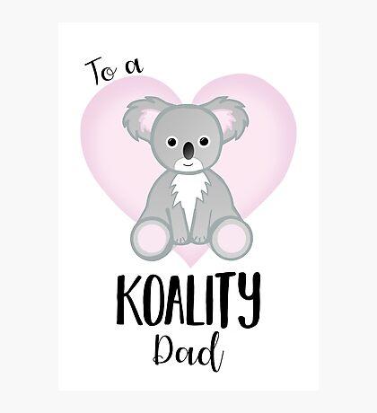 Koala Fathers Day - Dad - Daddy - Koality Photographic Print