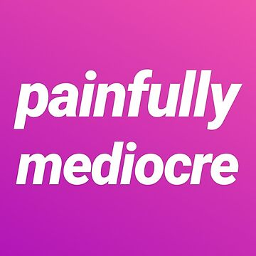 painfully mediocre  by fill14sketchboo