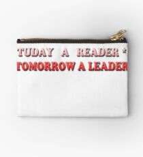 Today a Reader - Tomorrow a Leader Studio Pouch