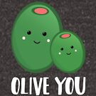OLIVE YOU - Pun - Funny - Green - Olives by JustTheBeginning-x (Tori)