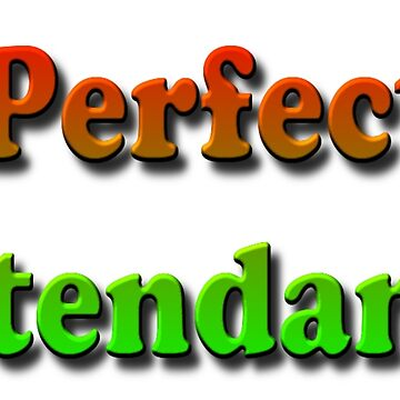 Perfect Attendance by znamenski