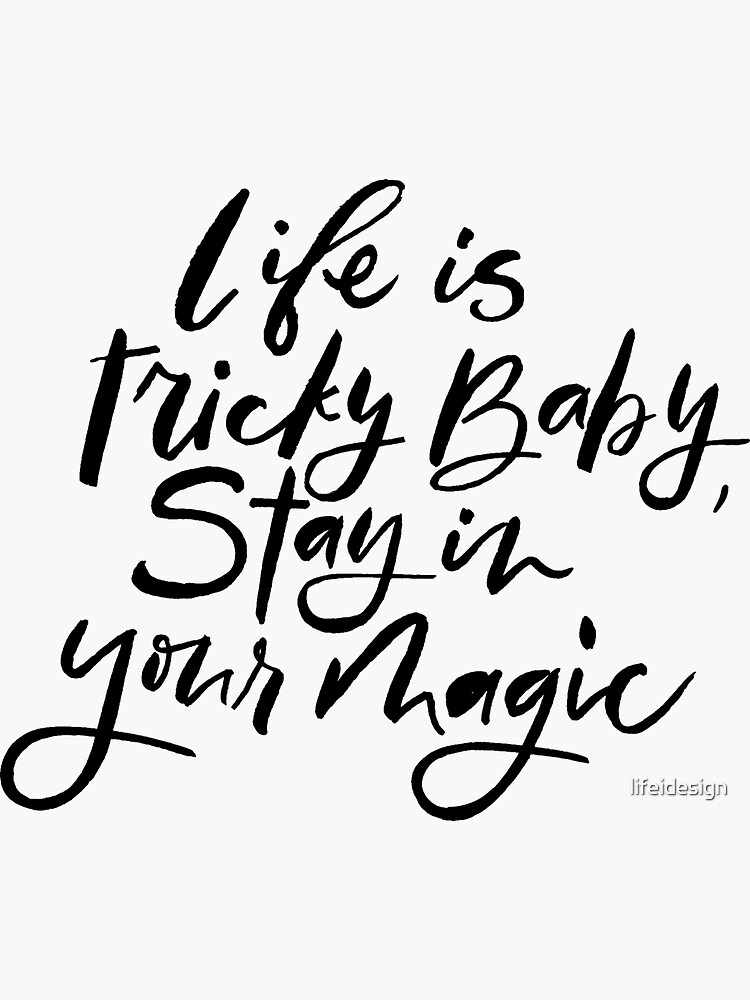 inspirational quote life is tricky, stay in your magic baby by lifeidesign