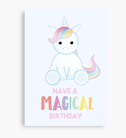 Unicorn - Have a MAGICAL Birthday Canvas Print