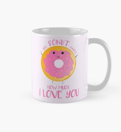 You DONUT know how much I love you T Shirt Mug