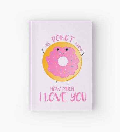 You DONUT know how much I love you T Shirt Hardcover Journal