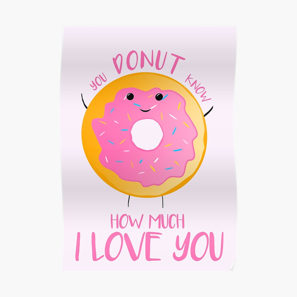 You DONUT know how much I love you T Shirt Poster