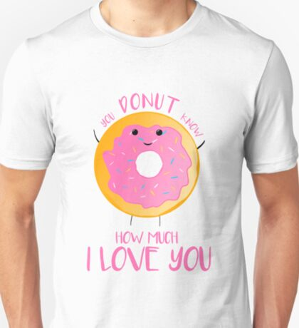 You DONUT know how much I love you T Shirt T-Shirt