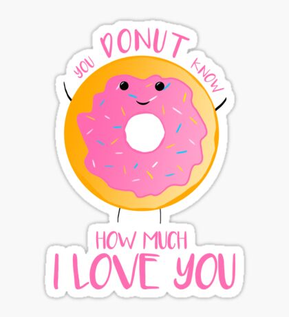 You DONUT know how much I love you T Shirt Sticker