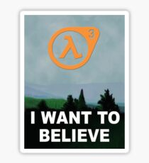 I Want To Believe - Half Life 3 Sticker
