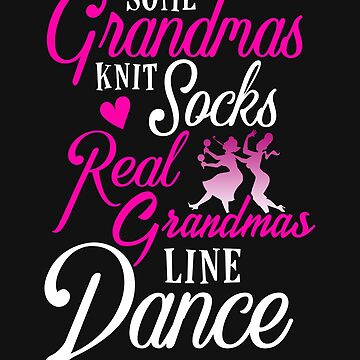 Some Grandmas Knit Socks Real Grandmas Line Dance by jaygo