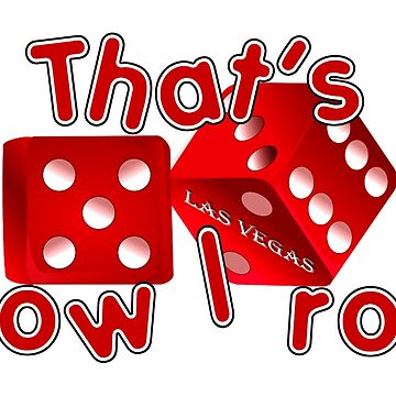 Las Vegas Dice - That's How I Roll by Gravityx9