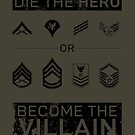 U.S. Armed Forces - Die the Hero or Become the Villain by nothinguntried
