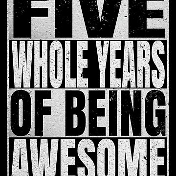 Five Whole Years Of Being Awesome - 5th Birthday Shirt by Grabitees